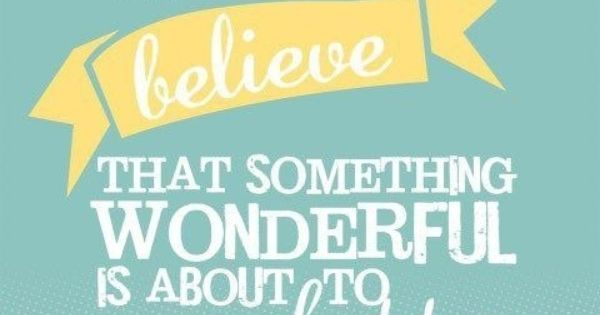 always believe something wonderful is about to happen uplifting picture quotes
