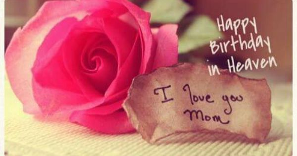 Happy birthday in Heaven, love you Mom | loved & lost ...