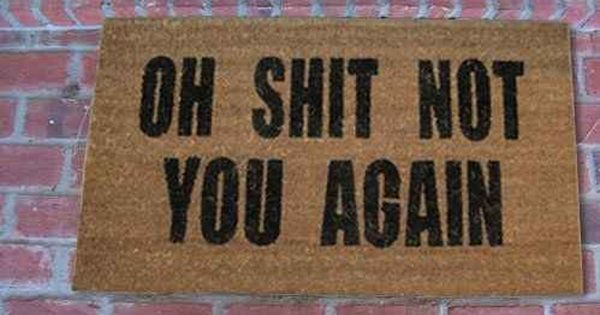 If You Don T Want Company Door Mat House Warming Gifts Coir Doormat