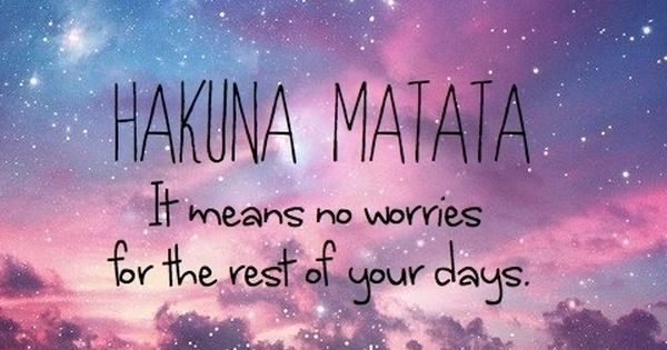 HAKUNA MATATA IS MY FAV DISNEY QUOTE!!!!! AND THE LION KING IS