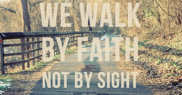 2 Corinthians 5:7 - I want this to be my motto the