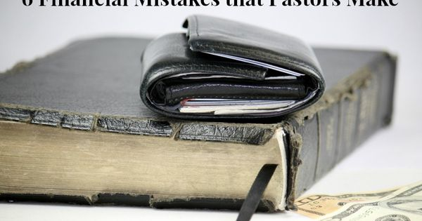 6 Financial Mistakes That Pastors Make Brian Howard Tithing Financial Mistakes Pastor
