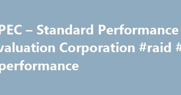SPEC u2013 Standard Performance Evaluation Corporation #raid - performance evaluation