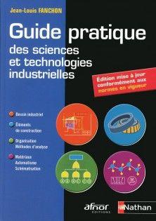 Guide Pratique Des Sciences Et Technologies Industrielles Edition Actualisee En 2018 Science Technologie Technologie Guide Pratique