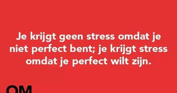 Citaten Over Perfectionisme : Omdenken pinterest stress spreuken en teksten