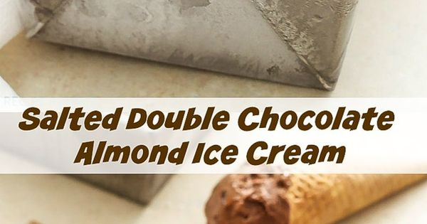Salted Double Chocolate Almond Ice Cream | Recipe | Almond Ice Cream ...