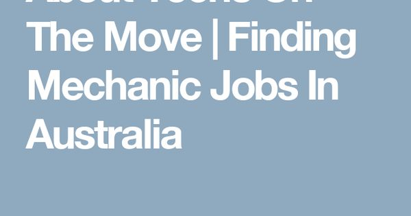 About Techs On The Move Finding Mechanic Jobs In Australia - auto mechanic job description