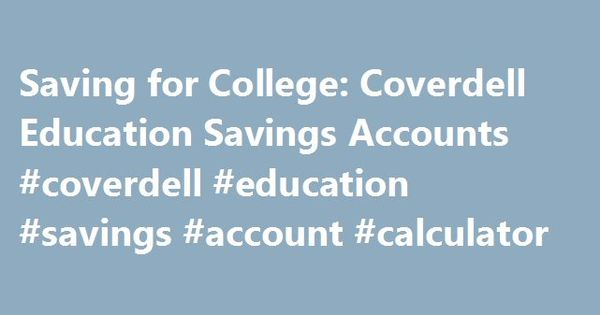 Saving for College Coverdell Education Savings Accounts - savings account calculator