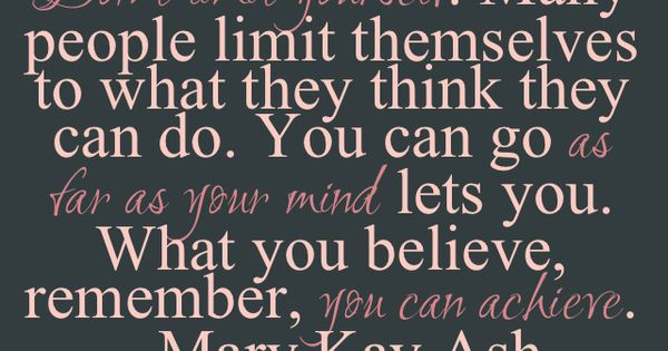 """""""What you believe, remember, you can achieve."""" – Mary Kay Ash As"""