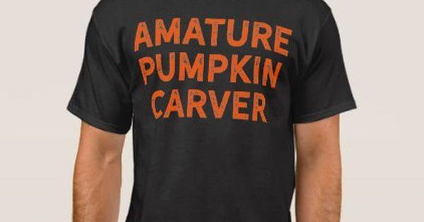 Amature Pumpkin Carver Shirt For Halloween Zazzle Com T Shirt