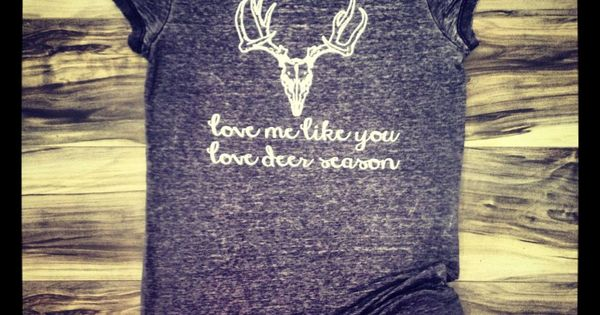 """Love Me Like You Love Deer Season"" Totally applies to the country"