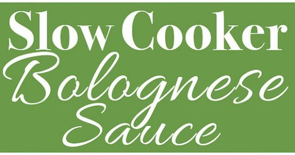 Slow Cooker Bolognese Sauce | Recipe | Bolognese Sauce, Sauces and ...