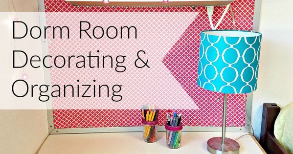 dorm room decorating and organizing on a budget and using