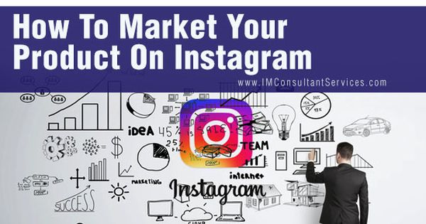 How To Market Your Product On Instagram Instagram Social Media Work Marketing