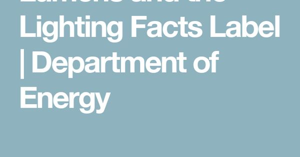 Lumens And The Lighting Facts Label Department Of Energy Labels Facts Manufacturing