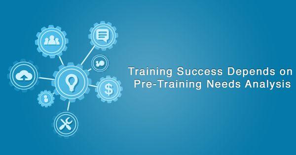 Training Success Depends on Pre-Training Needs Analysis Our News - needs analysis