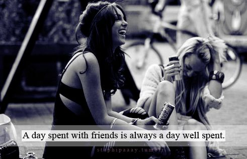 A day spent with friends is a day well spent friendship friendship