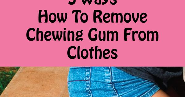 Chewing gum how to remove chewing gum from clothes diy pinterest chewing gum and cleaning - Remove chewing gum clothes fabric ...