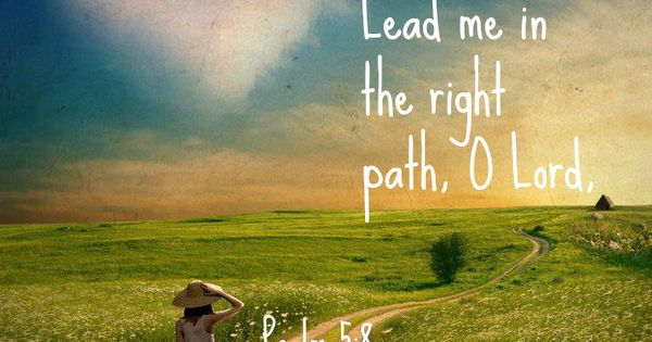 Psalm 5:8 Lead me in the right path, O Lord, or my enemies ...