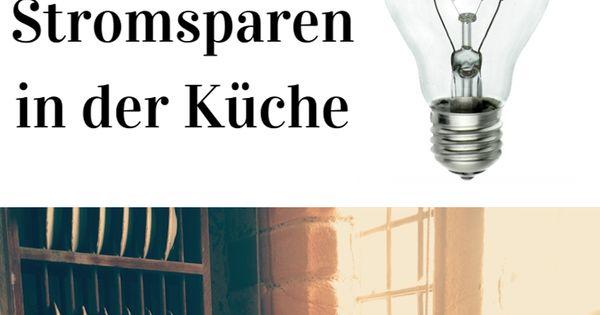 Strom Sparen In Der Kuche Strom Sparen In Der Kuche Effektive Energiespartipps Fur Die Kuche Und Allgemeine Hinweise Um In 2020 Strom Sparen Sparen Energiespartipps