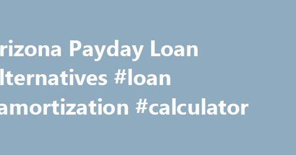 Arizona Payday Loan Alternatives Loan Amortization Calculator