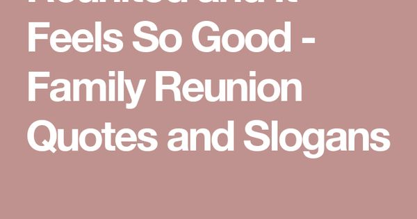 Reunion Quotes And Sayings: Reunited And It Feels So Good