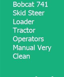 Original Bobcat 741 Skid Steer Loader Tractor Operators Manual Very Clean Skid Steer Loader Tractors Bobcat