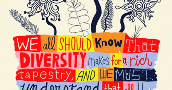 """We all should know that diversity makes for a rich tapestry, and"