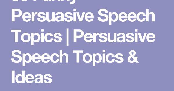001 50 Funny Persuasive Speech Topics Persuasive Speech