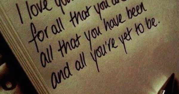 """I love you for all that you are, all that you have"