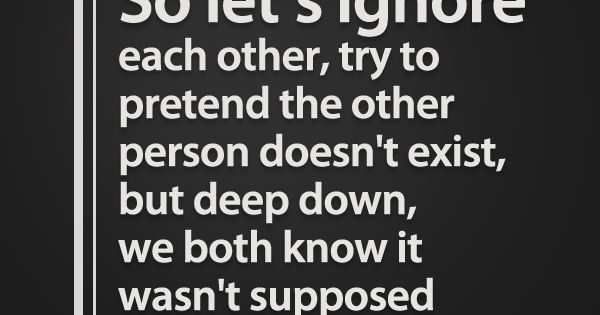 So let's ignore each other - Picture Quotes