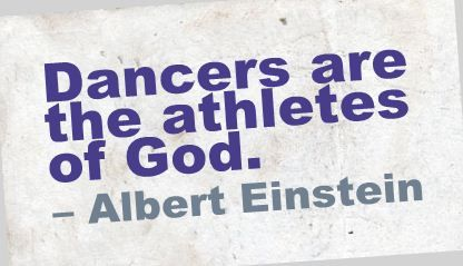 Dancers Are The Athletes Of God Dance Quotes Albert Einstein Quotes Einstein Quotes