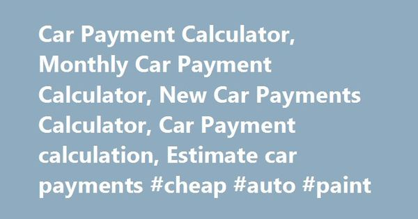 Car Payment Calculator, Monthly Car Payment Calculator, New Car - Auto Payment Calculator