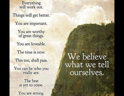 """""""Tell yourself: Everything will work out. Things will get better. You are"""