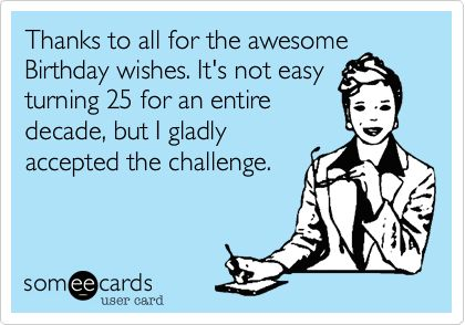 Thanks to all for the awesome Birthday wishes.   Quotes I ... Happy Birthday To Me Someecards
