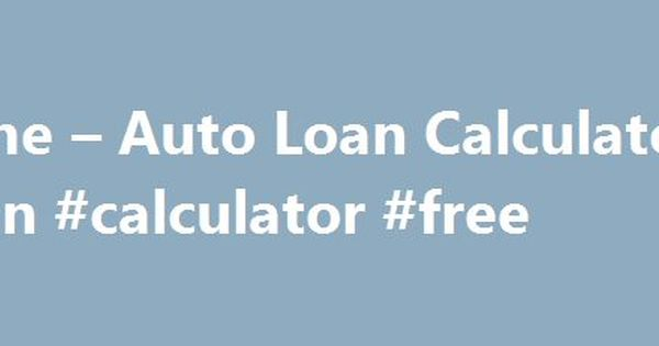 Home u2013 Auto Loan Calculators #loan #calculator #free http\/\/loans - auto loan calculator
