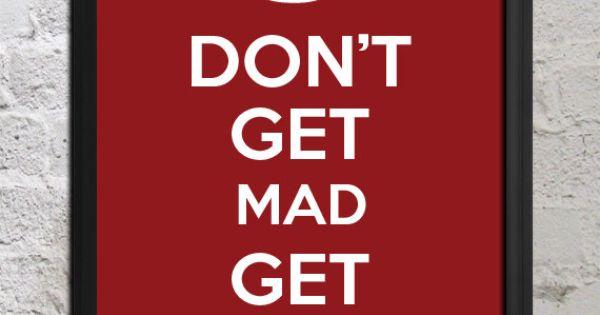 Keep Calm- Don't Get Mad Get Even 8x10 DIY Digital