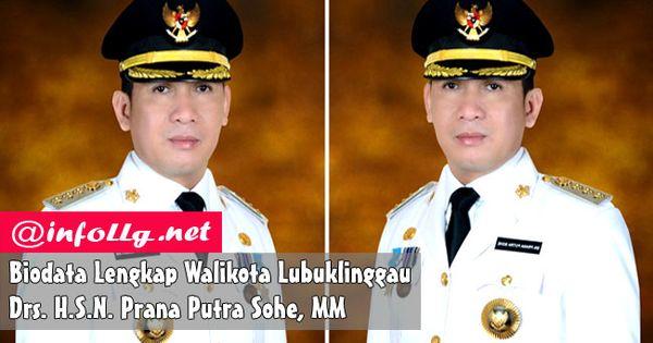 Biodata Lengkap Walikota Lubuklinggau Drs H S N Prana Putra Sohe Mm Http Www Infollg Net 2017 02 Biodata Lengkap Walikota Lubuklinggau Drs Hsn P Pengikut