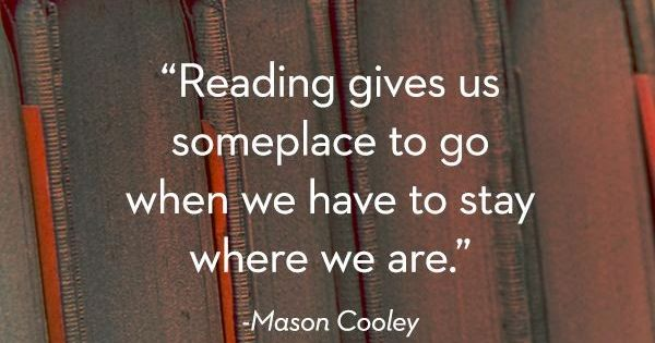 Reading gives us someplace to go when we have to stay where