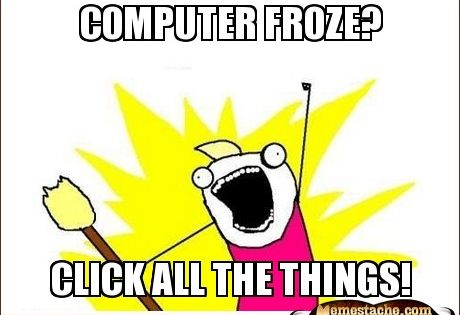 computer froze? click all the things!