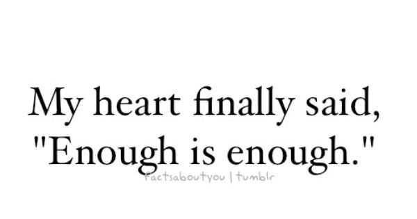 "My heart finally said, ""Enough is enough."" quote"