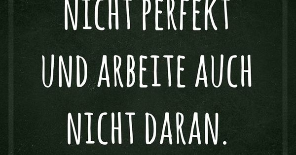 ich bin nicht perfekt spruch pinterest inspiration inspirierend und zitate. Black Bedroom Furniture Sets. Home Design Ideas