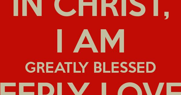 I Am Blessed And Highly Favored Quotes in-christ-i-am-greatly...