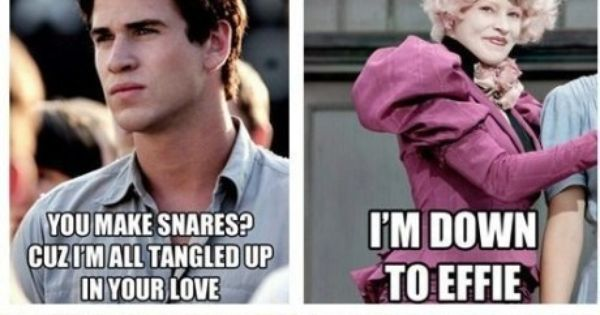 "The Hunger Games Pick Up Lines. ""I'm down to Effie"" is my"