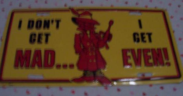 """I Don""""t Get Mad .. I Get Even Metal Sign"""