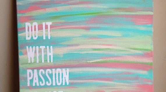 Remind yourself to do things with passion everyday with this brightly painted
