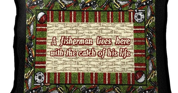 A Fisherman Lives Here With The Catch Of His Life Pillow