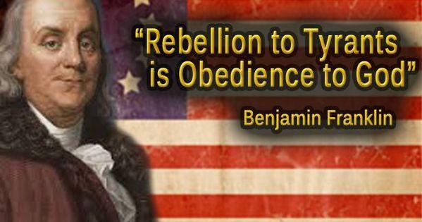 008 Benjamin Franklin Quote Rebellion to Tyrants The