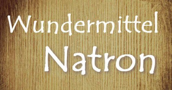 51 natron anwendungen wundermittel f r haushalt sch nheit und gesundheit natron k che und. Black Bedroom Furniture Sets. Home Design Ideas