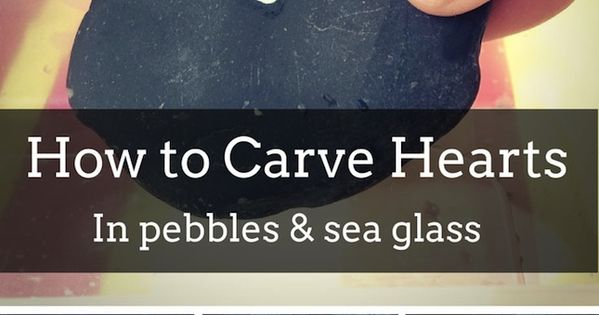 Bob!! How To Carve A Heart in Pebbles, stone, sea glass and